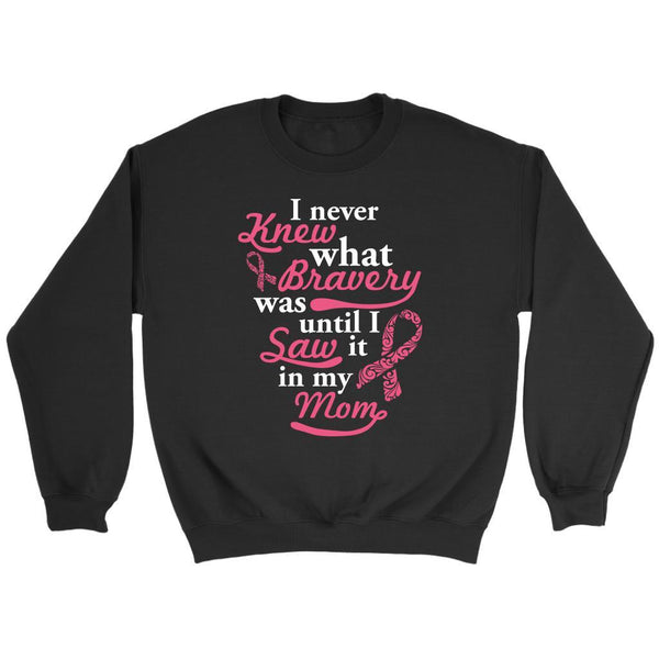 Never Knew What Bravery Was Until I Saw It In My Mom Retro Breast Cancer Sweater-T-shirt-Crewneck Sweatshirt-Black-JoyHip.Com