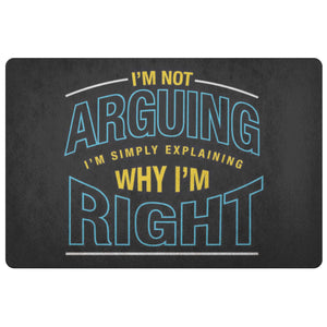 Not Arguing Simply Explaining Why Im Right 18X26 Door Mat Unique Sarcastic Gifts-Doormat-Black-JoyHip.Com