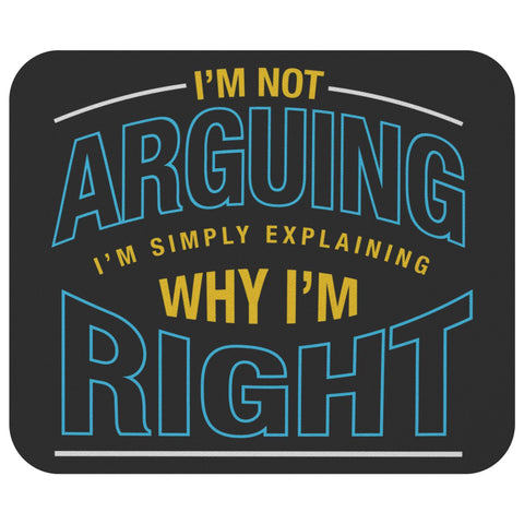 Not Arguing Simply Explaining Why Im Right Mouse Pad Unique Funny Sarcastic Gift-Mousepads-Black-JoyHip.Com