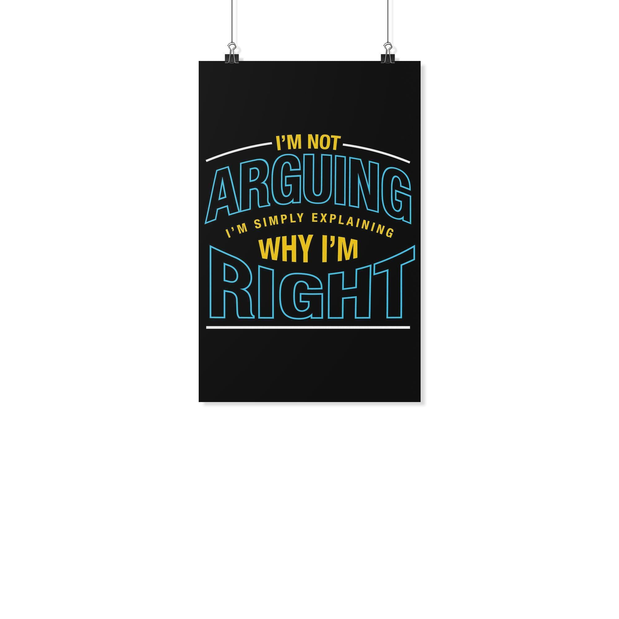 Not Arguing Simply Explaining Why Im Right Sarcasm Funny Poster Wall Art Gift-Posters 2-11x17-JoyHip.Com