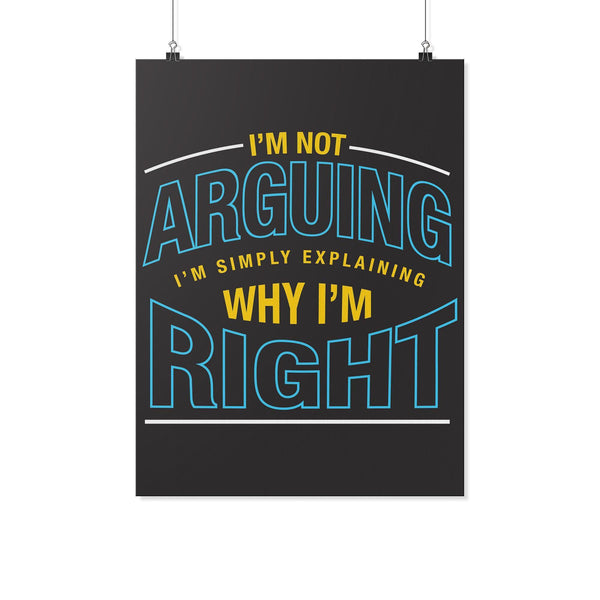 Not Arguing Simply Explaining Why Im Right Sarcasm Funny Poster Wall Art Gift-Posters 2-18x24-JoyHip.Com