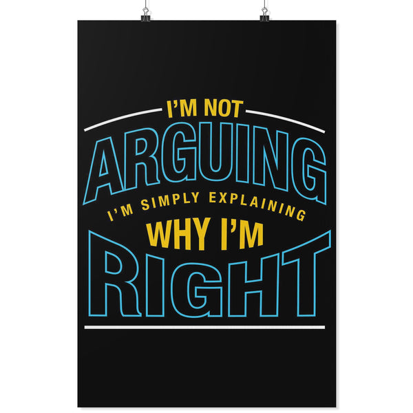 Not Arguing Simply Explaining Why Im Right Sarcasm Funny Poster Wall Art Gift-Posters 2-24x36-JoyHip.Com