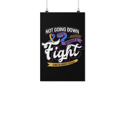 Not Going Down Without A Fight Cure Bladder Cancer Motivational Posters Ideas-Posters 2-11x17-JoyHip.Com