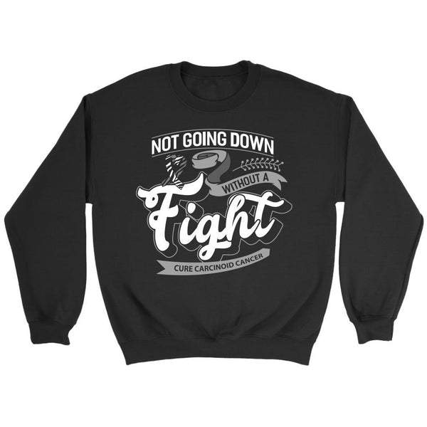 Not Going Down Without A Fight Cure Carcinoid Cancer Awareness Gift Idea Sweater-T-shirt-Crewneck Sweatshirt-Black-JoyHip.Com