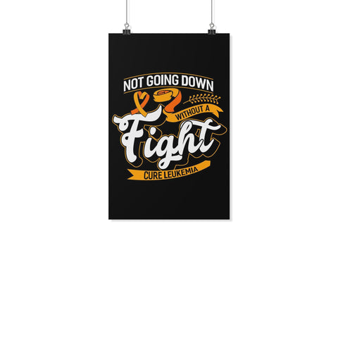 Not Going Down Without A Fight Cure Leukemia Cancer Motivational Posters Ideas-Posters 2-11x17-JoyHip.Com
