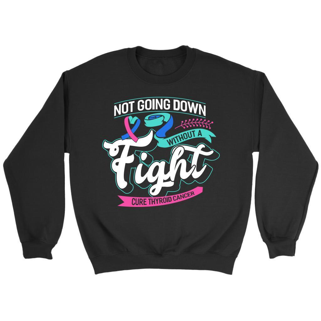 Not Going Down Without A Fight Cure Thyroid Cancer Awareness Gift Ideas Sweater-T-shirt-Crewneck Sweatshirt-Black-JoyHip.Com