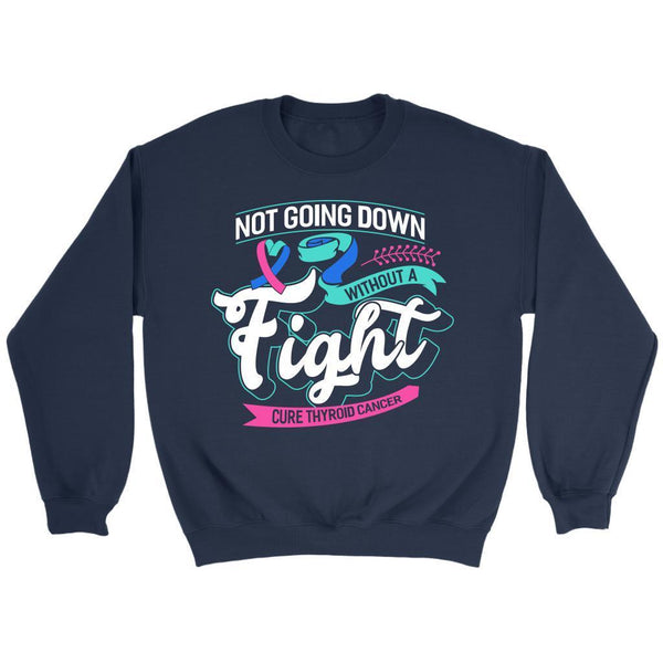 Not Going Down Without A Fight Cure Thyroid Cancer Awareness Gift Ideas Sweater-T-shirt-Crewneck Sweatshirt-Navy-JoyHip.Com