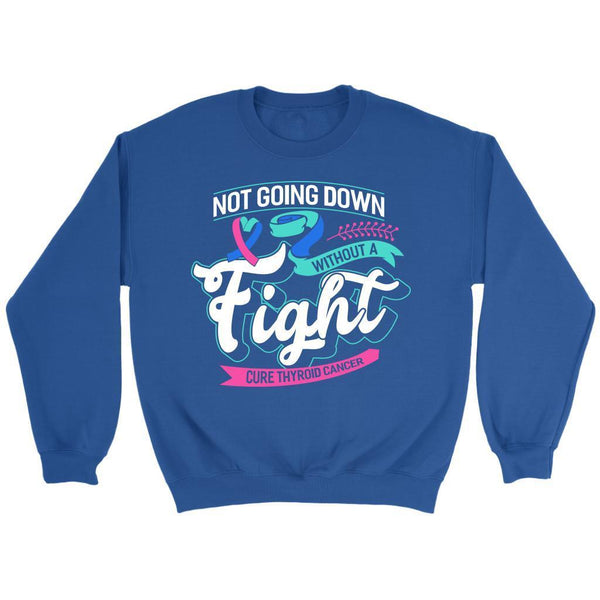Not Going Down Without A Fight Cure Thyroid Cancer Awareness Gift Ideas Sweater-T-shirt-Crewneck Sweatshirt-Royal Blue-JoyHip.Com