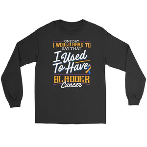 One Day I Would Have To Say That I Used To Have Bladder Cancer Gift Long Sleeve-T-shirt-Gildan Long Sleeve Tee-Black-JoyHip.Com