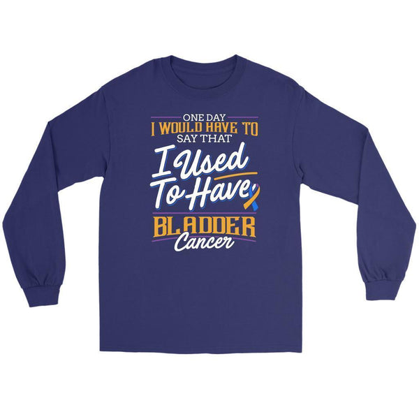 One Day I Would Have To Say That I Used To Have Bladder Cancer Gift Long Sleeve-T-shirt-Gildan Long Sleeve Tee-Purple-JoyHip.Com