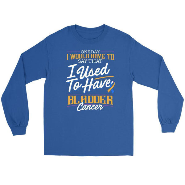 One Day I Would Have To Say That I Used To Have Bladder Cancer Gift Long Sleeve-T-shirt-Gildan Long Sleeve Tee-Royal Blue-JoyHip.Com