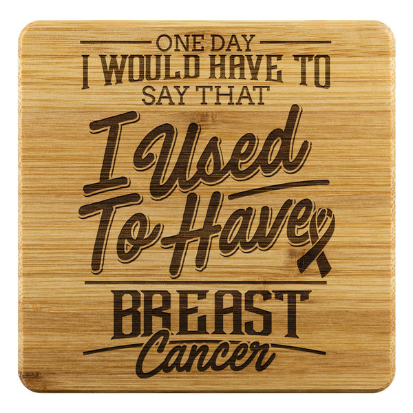 One Day I Would Have To Say That I Used To Have Breast Cancer Drink Coasters Set-Coasters-Bamboo Coaster - 4pc-JoyHip.Com