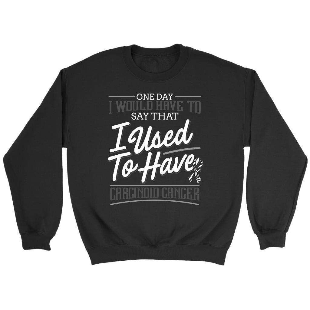 One Day I Would Have To Say That I Used To Have Carcinoid Cancer Gift Sweater-T-shirt-Crewneck Sweatshirt-Black-JoyHip.Com