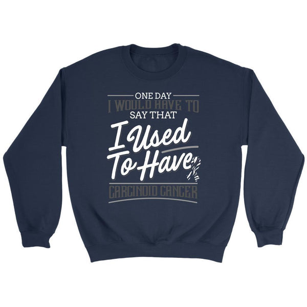 One Day I Would Have To Say That I Used To Have Carcinoid Cancer Gift Sweater-T-shirt-Crewneck Sweatshirt-Navy-JoyHip.Com