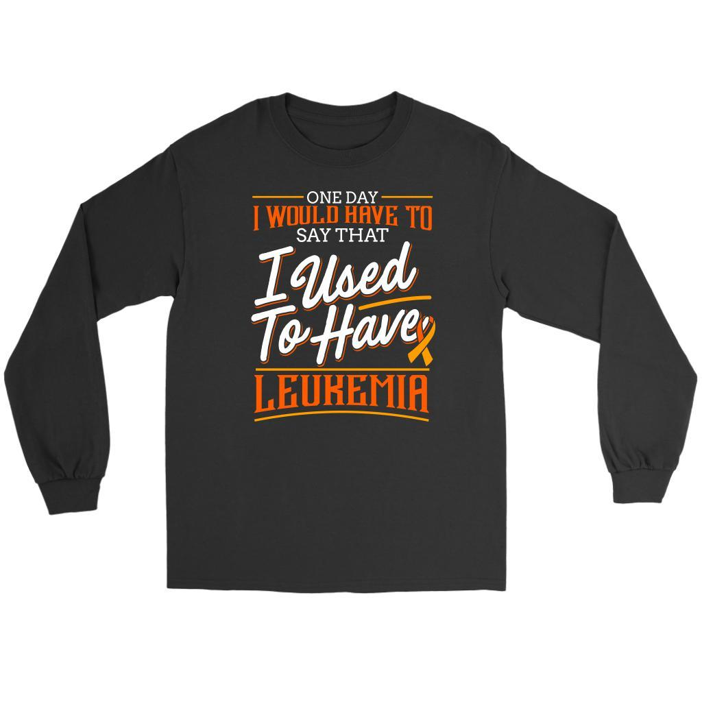 One Day I Would Have To Say That I Used To Have Leukemia Long Shirt-T-shirt-Gildan Long Sleeve Tee-Black-JoyHip.Com