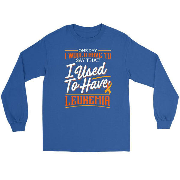 One Day I Would Have To Say That I Used To Have Leukemia Long Shirt-T-shirt-Gildan Long Sleeve Tee-Royal Blue-JoyHip.Com