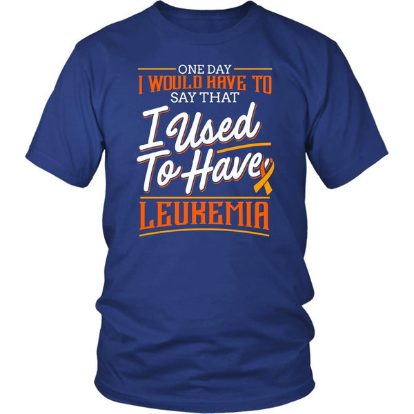 One Day I Would Have To Say That I Used To Have Leukemia Men TShirt-T-shirt-District Unisex Shirt-Royal Blue-JoyHip.Com