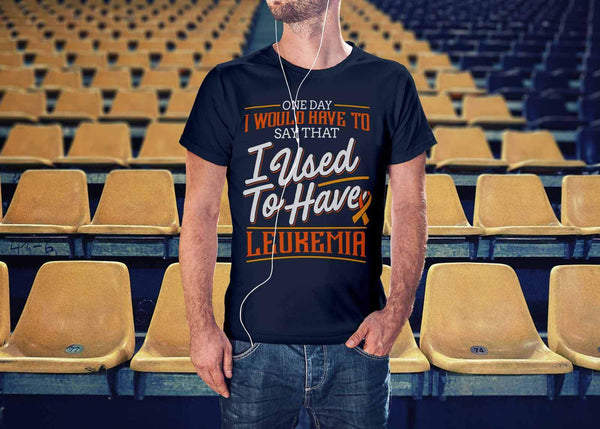 One Day I Would Have To Say That I Used To Have Leukemia Men TShirt-T-shirt-JoyHip.Com