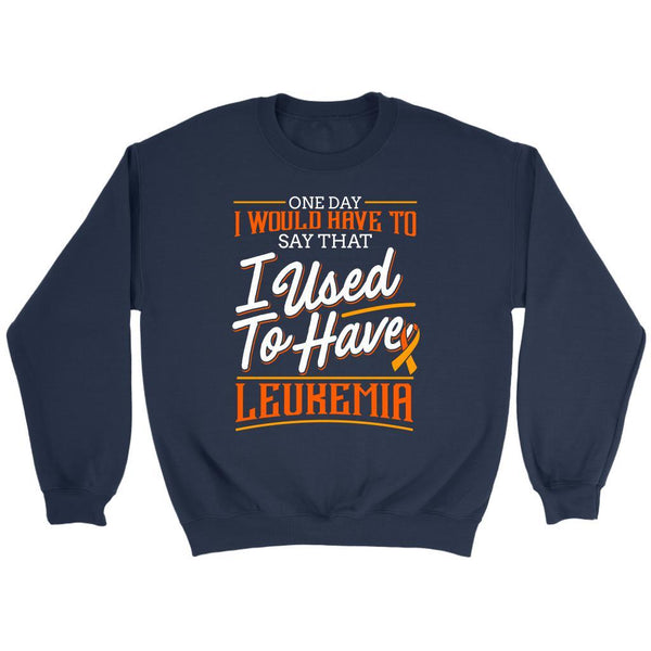 One Day I Would Have To Say That I Used To Have Leukemia Sweatshirt-T-shirt-Crewneck Sweatshirt-Navy-JoyHip.Com
