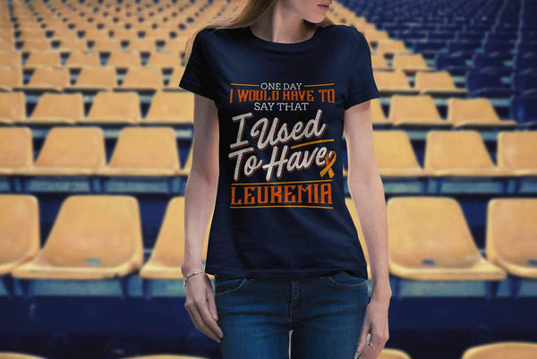 One Day I Would Have To Say That I Used To Have Leukemia Women Tees-T-shirt-JoyHip.Com