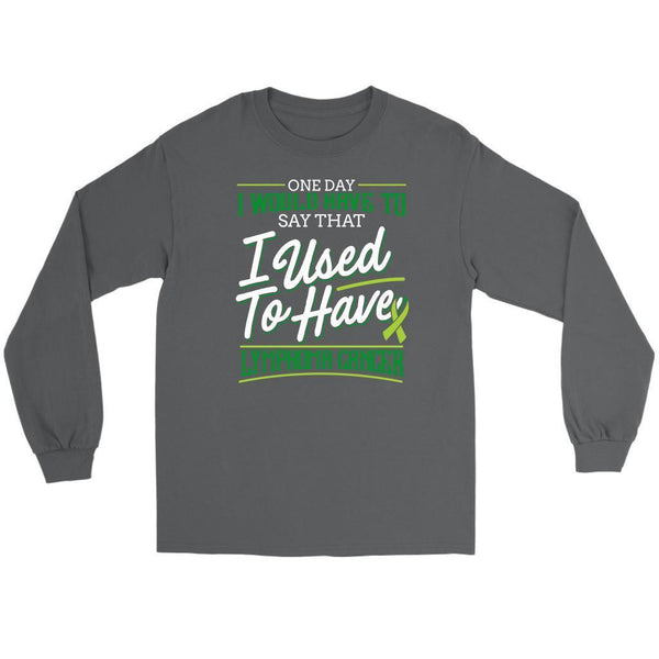 One Day I Would Have To Say That I Used To Have Lymphoma Awareness Long Tee-T-shirt-Gildan Long Sleeve Tee-Grey-JoyHip.Com
