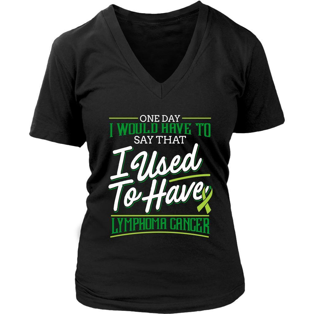 One Day I Would Have To Say That I Used To Have Lymphoma Gift VNeck TShirt-T-shirt-District Womens V-Neck-Black-JoyHip.Com