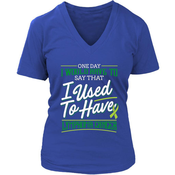 One Day I Would Have To Say That I Used To Have Lymphoma Gift VNeck TShirt-T-shirt-District Womens V-Neck-Royal Blue-JoyHip.Com