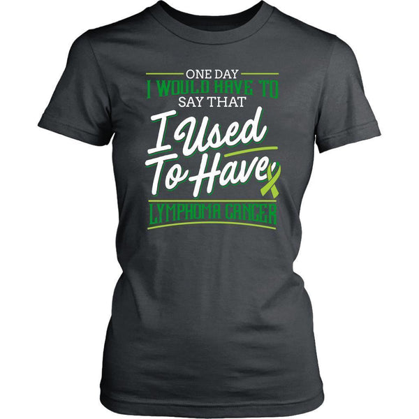 One Day I Would Have To Say That I Used To Have Lymphoma Gift Women TShirt-T-shirt-District Womens Shirt-Grey-JoyHip.Com