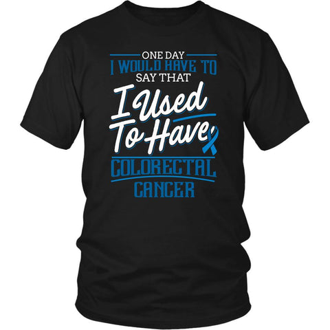 One Day I Would Say That I Used To Have Colorectal Cancer Gift Ideas TShirt-T-shirt-District Unisex Shirt-Black-JoyHip.Com