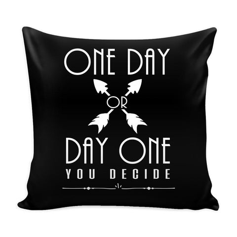 One Day Or Day One You Decide Inspirational Motivational Quotes Decorative Throw Pillow Cases Cover(9 Colors)-Pillows-Black-JoyHip.Com