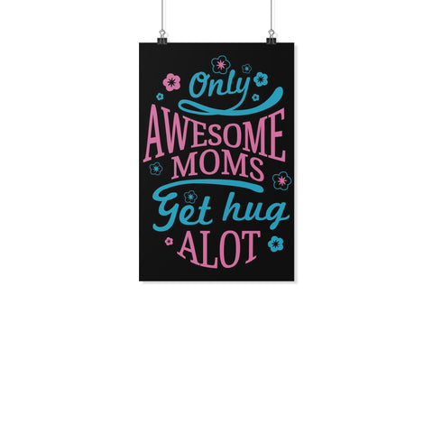 Only Awesome Moms Get Hug Alot Funny Cute Mothers Day Poster Wall Art Room Decor-Posters 2-11x17-JoyHip.Com