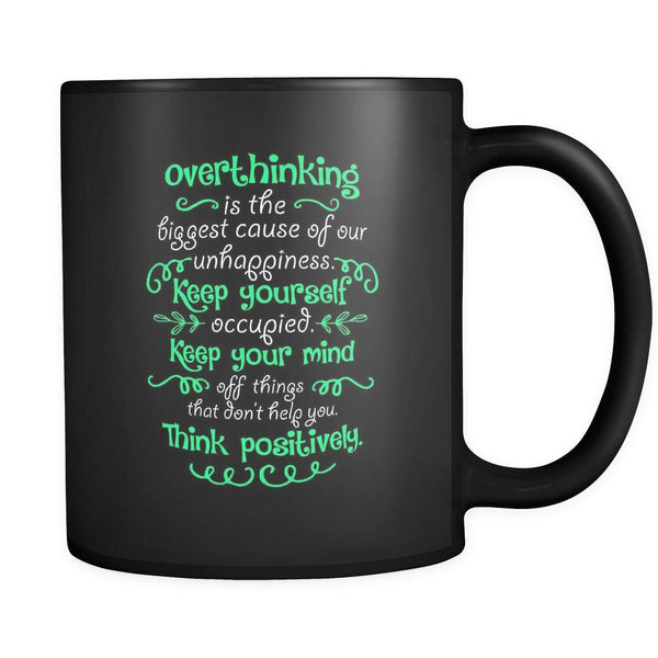 Overthinking Is The Biggest Cause Of Our Unhappiness Keep Yourself Occupied Keep Your Mind Off Things That Don't Help You Think Positively Inspirational Motivational Quotes Black 11oz Coffee Mug-Drinkware-Motivational Quotes Black 11oz Coffee Mug-JoyHip.Com