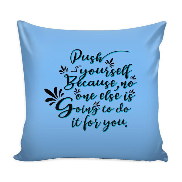 Push Yourself Because No One Else Is Going To Do It For You Inspirational Motivational Quotes Decorative Throw Pillow Cases Cover(9 Colors)-Pillows-Blue-JoyHip.Com