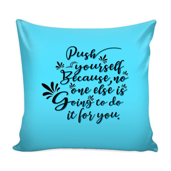 Push Yourself Because No One Else Is Going To Do It For You Inspirational Motivational Quotes Decorative Throw Pillow Cases Cover(9 Colors)-Pillows-Cyan-JoyHip.Com