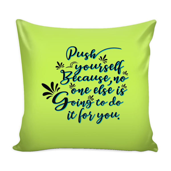 Push Yourself Because No One Else Is Going To Do It For You Inspirational Motivational Quotes Decorative Throw Pillow Cases Cover(9 Colors)-Pillows-Green-JoyHip.Com