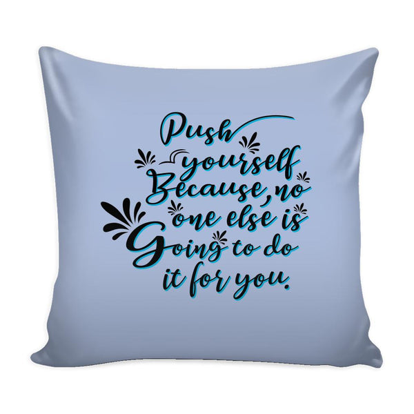 Push Yourself Because No One Else Is Going To Do It For You Inspirational Motivational Quotes Decorative Throw Pillow Cases Cover(9 Colors)-Pillows-Grey-JoyHip.Com