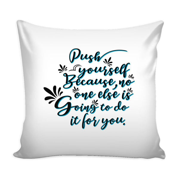 Push Yourself Because No One Else Is Going To Do It For You Inspirational Motivational Quotes Decorative Throw Pillow Cases Cover(9 Colors)-Pillows-White-JoyHip.Com