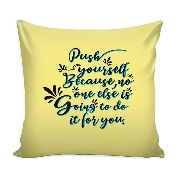 Push Yourself Because No One Else Is Going To Do It For You Inspirational Motivational Quotes Decorative Throw Pillow Cases Cover(9 Colors)-Pillows-Yellow-JoyHip.Com