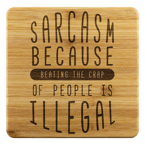 Sarcasm Because Beating The Crap Of People Is Illegal Cute Funny Drink Coasters-Coasters-Bamboo Coaster - 4pc-JoyHip.Com