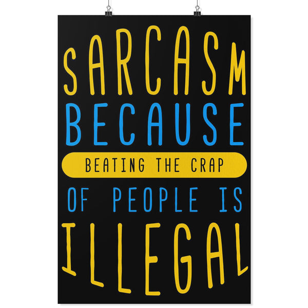 Sarcasm Because Beating The Crap Of People Is Illegal Funny Poster Wall Art Gift-Posters 2-24x36-JoyHip.Com