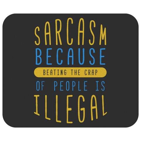 Sarcasm Because Beating The Crap Of People Is Illegal Mouse Pad Funny Sarcastic-Mousepads-Black-JoyHip.Com