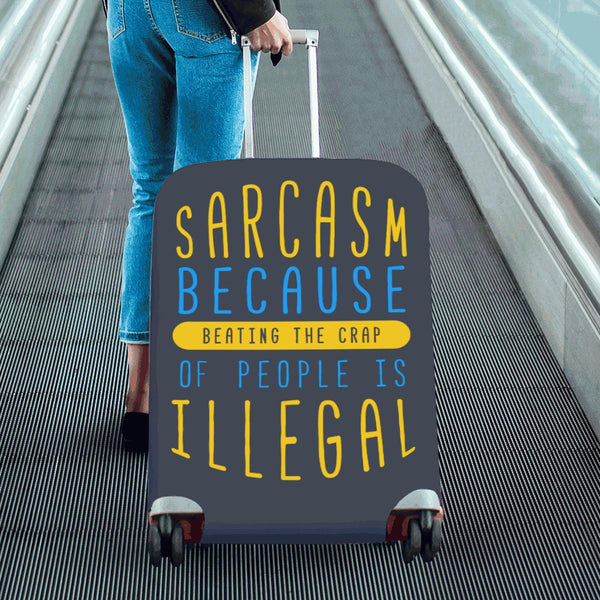 Sarcasm Because Beating The Crap Of People Is Illegal Travel Luggage Cover-JoyHip.Com