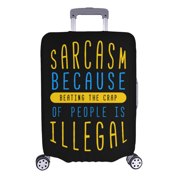 Sarcasm Because Beating The Crap Of People Is Illegal Travel Luggage Cover-L-Black-JoyHip.Com