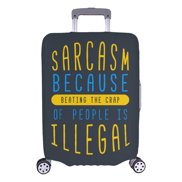 Sarcasm Because Beating The Crap Of People Is Illegal Travel Luggage Cover-L-Grey-JoyHip.Com