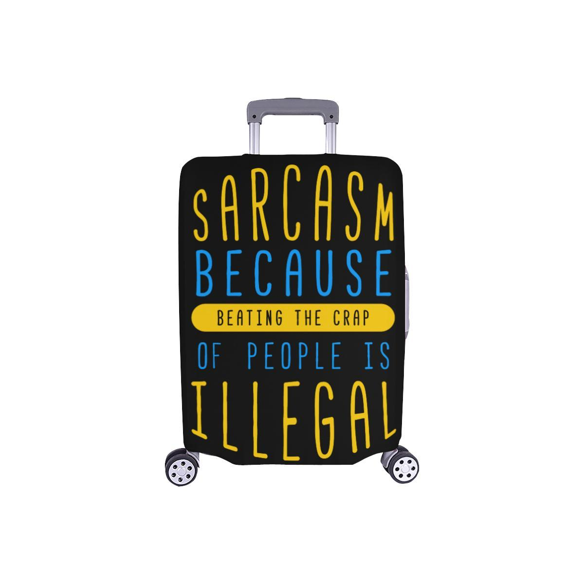 Sarcasm Because Beating The Crap Of People Is Illegal Travel Luggage Cover-S-Black-JoyHip.Com