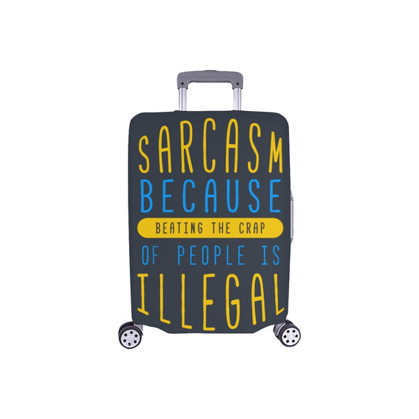 Sarcasm Because Beating The Crap Of People Is Illegal Travel Luggage Cover-S-Grey-JoyHip.Com