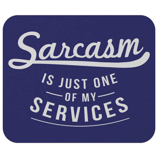 Sarcasm Is Just One Of My Services Mouse Pad Unique Snarky Funny Sarcastic Gifts-Mousepads-Navy-JoyHip.Com