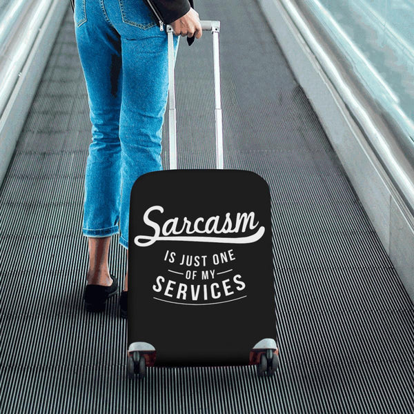 Sarcasm Is Just One Of My Services Sarcastic Travel Luggage Cover Protector-JoyHip.Com