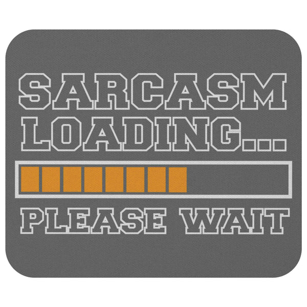 Sarcasm Loading Please Wait Mouse Pad Unique Snarky Funny Sarcastic Gift Ideas-Mousepads-Grey-JoyHip.Com