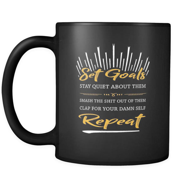 Set Goals Stay Quiet About Them Smash The Shit Out Of Them Clap For Your Damn Self Repeat Inspirational Motivational Quotes Black 11oz Coffee Mug-Drinkware-Motivational Quotes Black 11oz Coffee Mug-JoyHip.Com